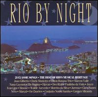 Rio By Night. Various Artists. 21 Classic Songs. The Best Of Rio's Musical Heritage