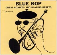 Blue Bop. Great Goatees And Blazing Berets