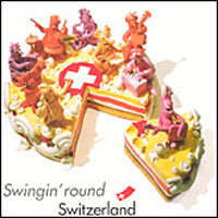 Swingin' Round Switzerland. Jazz, Swing, Blues And Boogie Made In Switzerland