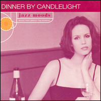 Dinner By Candlelight. Jazz Moods. Music That Makes The Moment