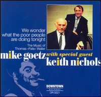 "Mike Goetz With Special Guest Keith Nichols; We Wonder What The Poor People Are Doing Tonight (The Music Of Thomas ""Fats"" Waller)"