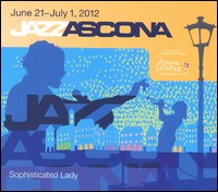 Jazz Ascona. Sophisticated Lady. June 21 - July 1, 2012