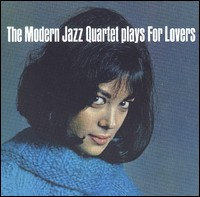 The Modern Jazz Quartet Plays For Lovers