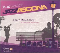 Jazz Ascona 12 - 29 June 2013. It Don't Mean A Thing (If It Ain't Got Thatt Swing)