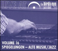 Spiegelungen - Alte Musik / Jazz. Live At The Bird's Eye Jazz Club