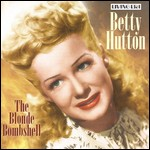 "Betty ""Blonde Bombshell"" Hutton"